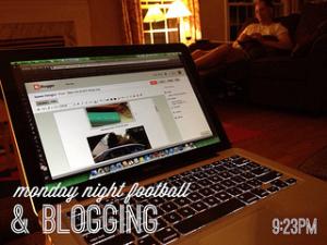 Monday night football & blogging #weekinthelife