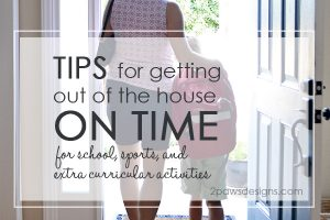 Tips for Getting Out of the House On Time for School, Sports, and Extra Curricular Activities